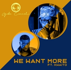 Gaba Cannal - We Want More Ft. Kwaito